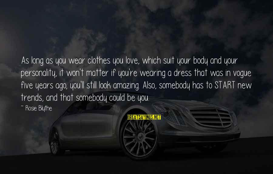You're Amazing Sayings By Rosie Blythe: As long as you wear clothes you love, which suit your body and your personality,