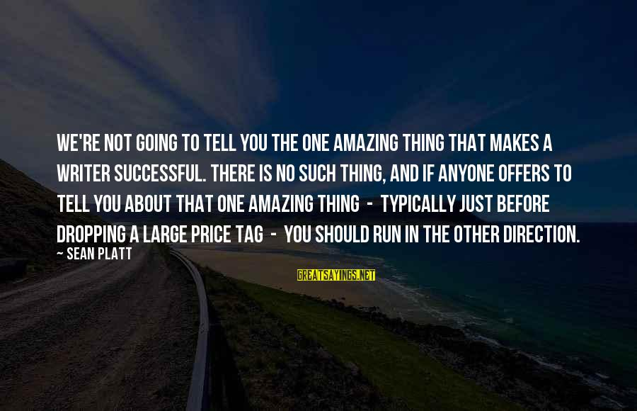 You're Amazing Sayings By Sean Platt: we're not going to tell you THE ONE AMAZING THING that makes a writer successful.