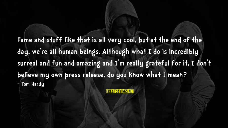 You're Amazing Sayings By Tom Hardy: Fame and stuff like that is all very cool, but at the end of the