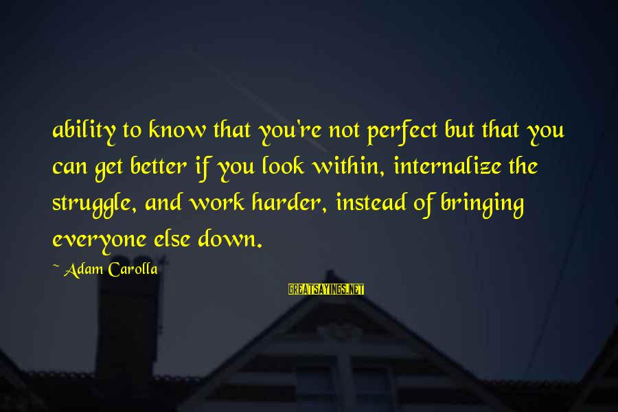 You're Not Perfect Sayings By Adam Carolla: ability to know that you're not perfect but that you can get better if you