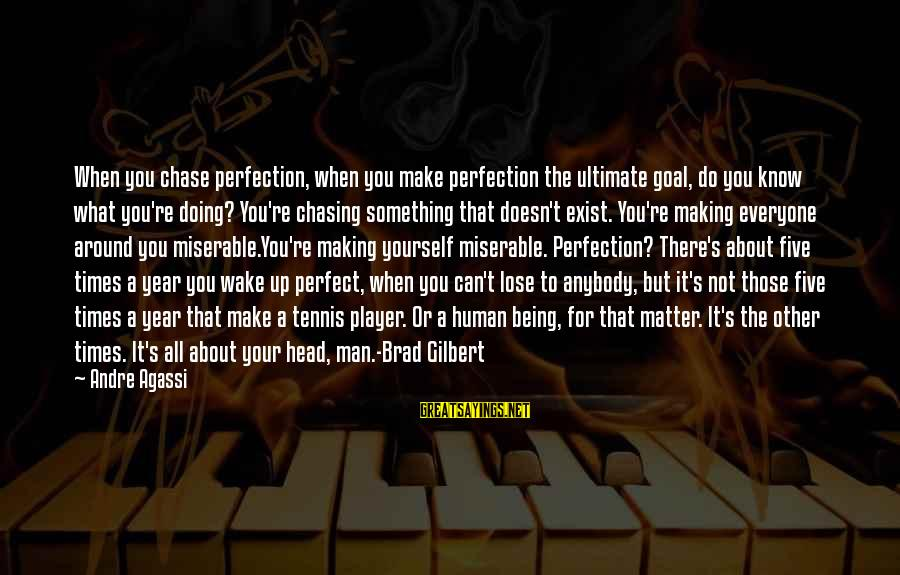 You're Not Perfect Sayings By Andre Agassi: When you chase perfection, when you make perfection the ultimate goal, do you know what