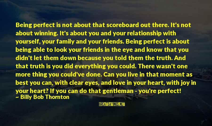 You're Not Perfect Sayings By Billy Bob Thornton: Being perfect is not about that scoreboard out there. It's not about winning. It's about