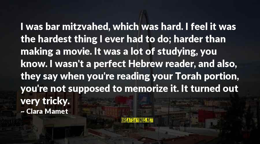 You're Not Perfect Sayings By Clara Mamet: I was bar mitzvahed, which was hard. I feel it was the hardest thing I