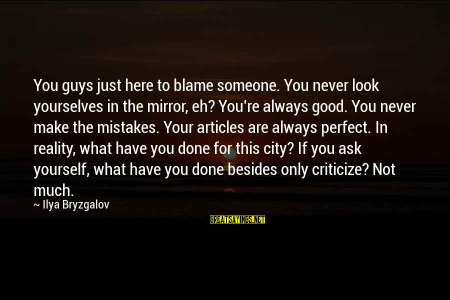 You're Not Perfect Sayings By Ilya Bryzgalov: You guys just here to blame someone. You never look yourselves in the mirror, eh?