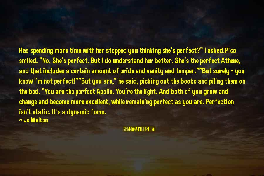 """You're Not Perfect Sayings By Jo Walton: Has spending more time with her stopped you thinking she's perfect?"""" I asked.Pico smiled. """"No."""
