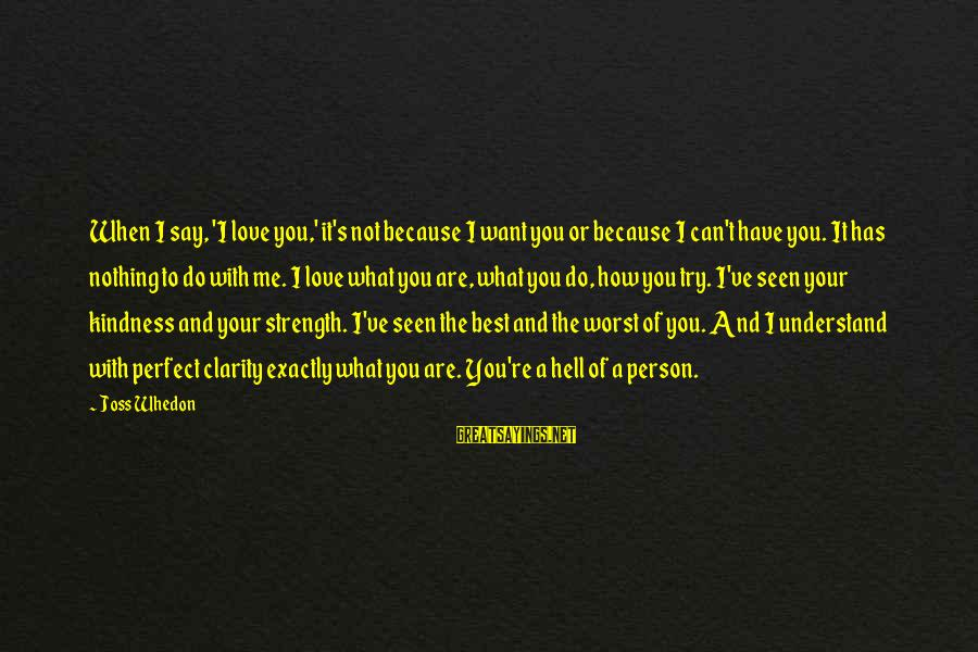 You're Not Perfect Sayings By Joss Whedon: When I say, 'I love you,' it's not because I want you or because I