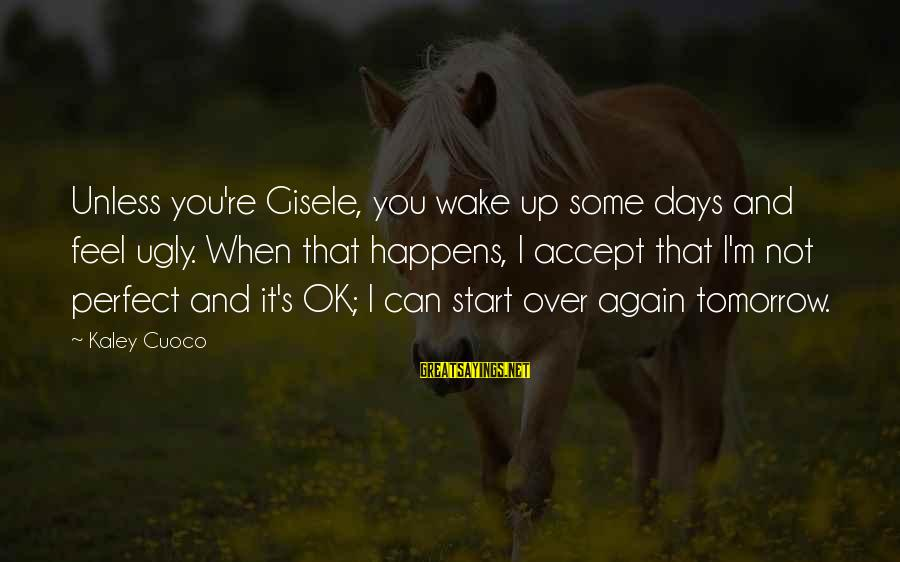 You're Not Perfect Sayings By Kaley Cuoco: Unless you're Gisele, you wake up some days and feel ugly. When that happens, I