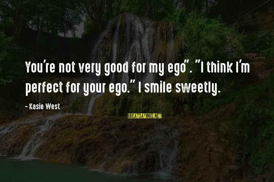 """You're Not Perfect Sayings By Kasie West: You're not very good for my ego"""". """"I think I'm perfect for your ego."""" I"""