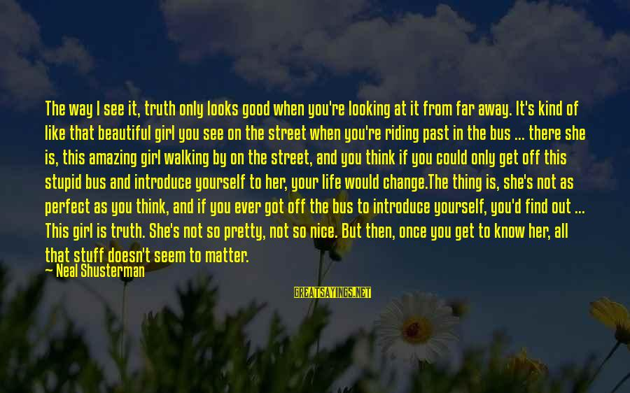 You're Not Perfect Sayings By Neal Shusterman: The way I see it, truth only looks good when you're looking at it from