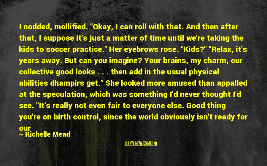 """You're Not Perfect Sayings By Richelle Mead: I nodded, mollified. """"Okay, I can roll with that. And then after that, I suppose"""