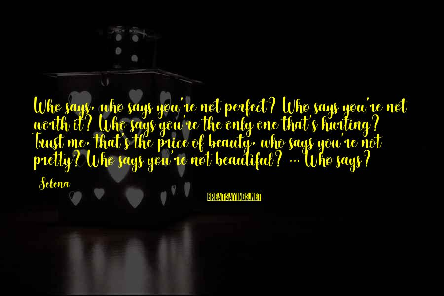 You're Not Perfect Sayings By Selena: Who says, who says you're not perfect? Who says you're not worth it? Who says