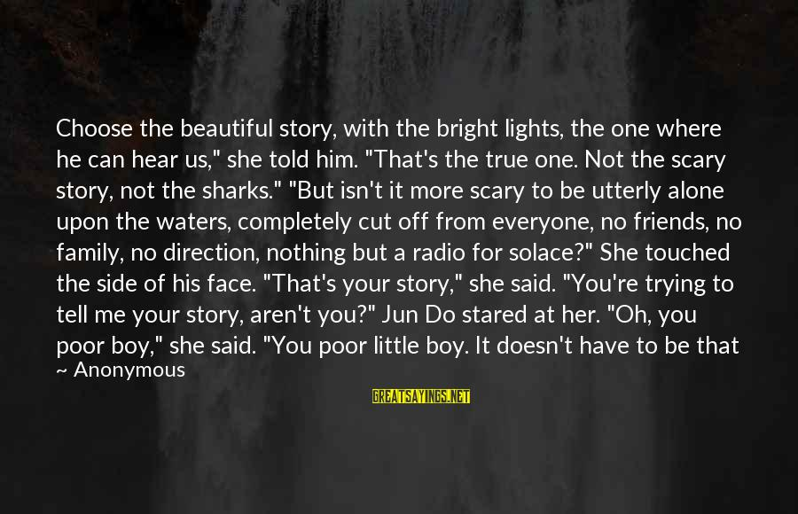 """You're Not You Novel Sayings By Anonymous: Choose the beautiful story, with the bright lights, the one where he can hear us,"""""""