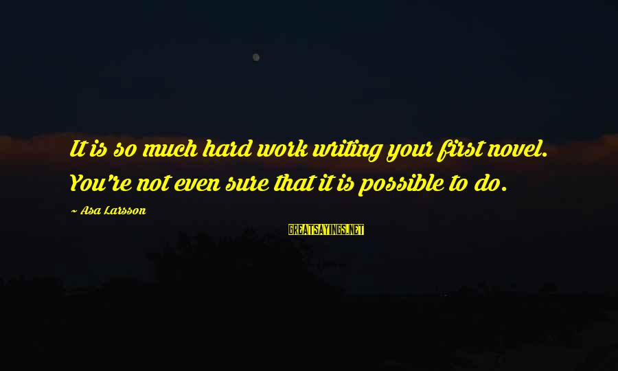 You're Not You Novel Sayings By Asa Larsson: It is so much hard work writing your first novel. You're not even sure that