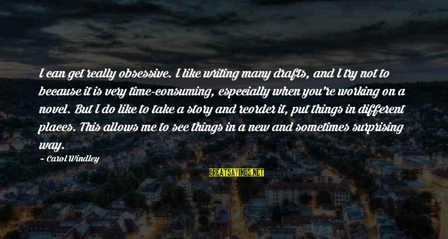 You're Not You Novel Sayings By Carol Windley: I can get really obsessive. I like writing many drafts, and I try not to