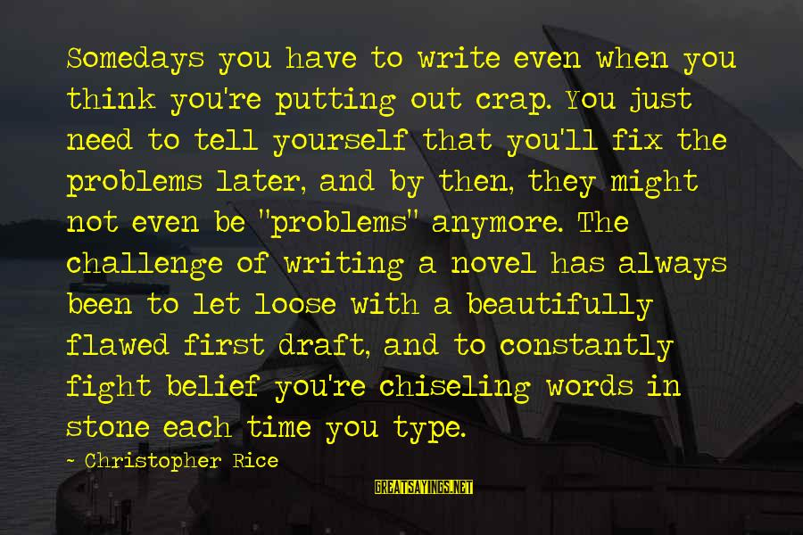 You're Not You Novel Sayings By Christopher Rice: Somedays you have to write even when you think you're putting out crap. You just