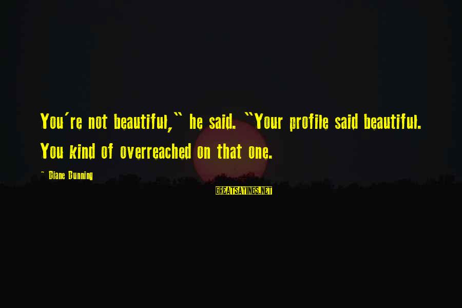 """You're Not You Novel Sayings By Diane Dunning: You're not beautiful,"""" he said. """"Your profile said beautiful. You kind of overreached on that"""