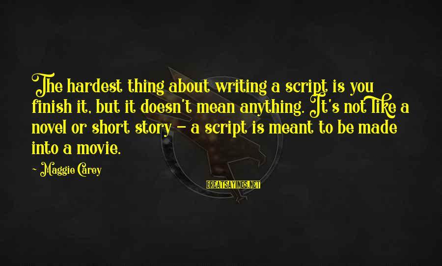 You're Not You Novel Sayings By Maggie Carey: The hardest thing about writing a script is you finish it, but it doesn't mean
