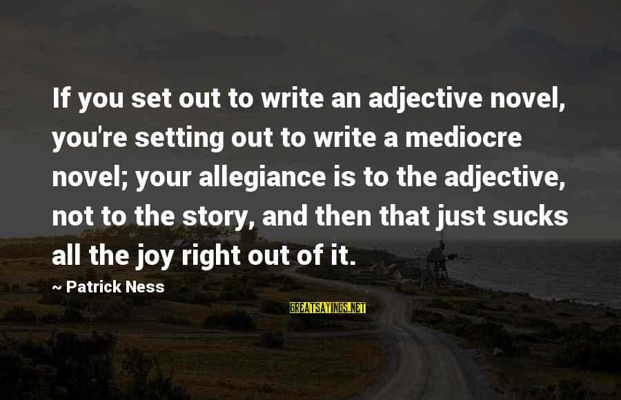 You're Not You Novel Sayings By Patrick Ness: If you set out to write an adjective novel, you're setting out to write a