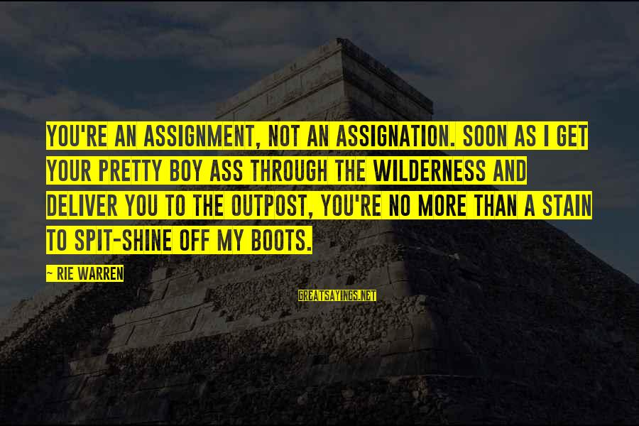 You're Not You Novel Sayings By Rie Warren: You're an assignment, not an assignation. Soon as I get your pretty boy ass through