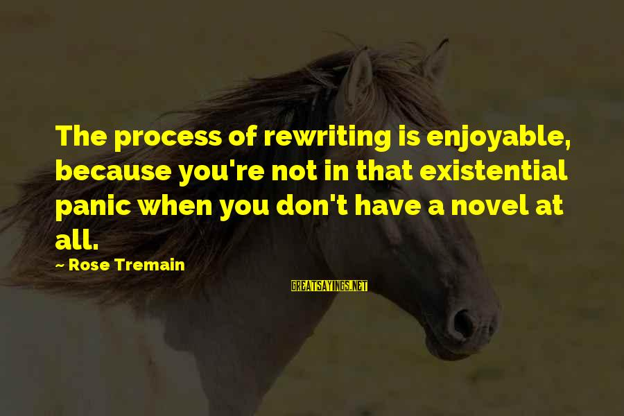 You're Not You Novel Sayings By Rose Tremain: The process of rewriting is enjoyable, because you're not in that existential panic when you