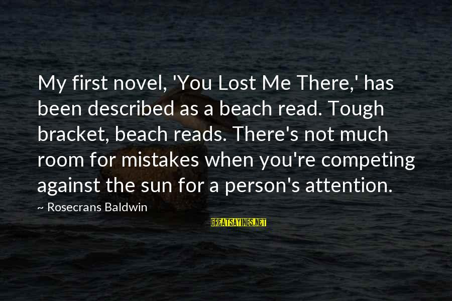 You're Not You Novel Sayings By Rosecrans Baldwin: My first novel, 'You Lost Me There,' has been described as a beach read. Tough