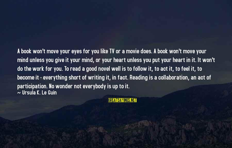 You're Not You Novel Sayings By Ursula K. Le Guin: A book won't move your eyes for you like TV or a movie does. A