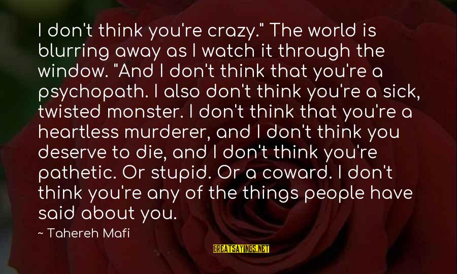 """You're Pathetic Sayings By Tahereh Mafi: I don't think you're crazy."""" The world is blurring away as I watch it through"""