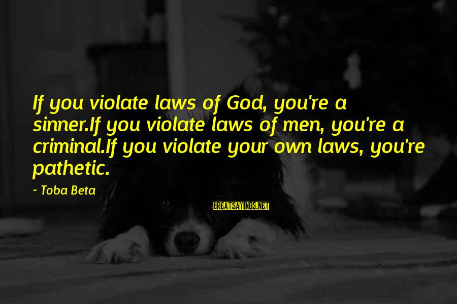 You're Pathetic Sayings By Toba Beta: If you violate laws of God, you're a sinner.If you violate laws of men, you're