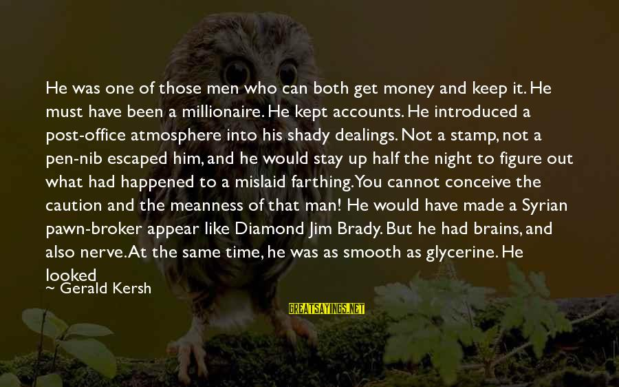 You're Shady Sayings By Gerald Kersh: He was one of those men who can both get money and keep it. He