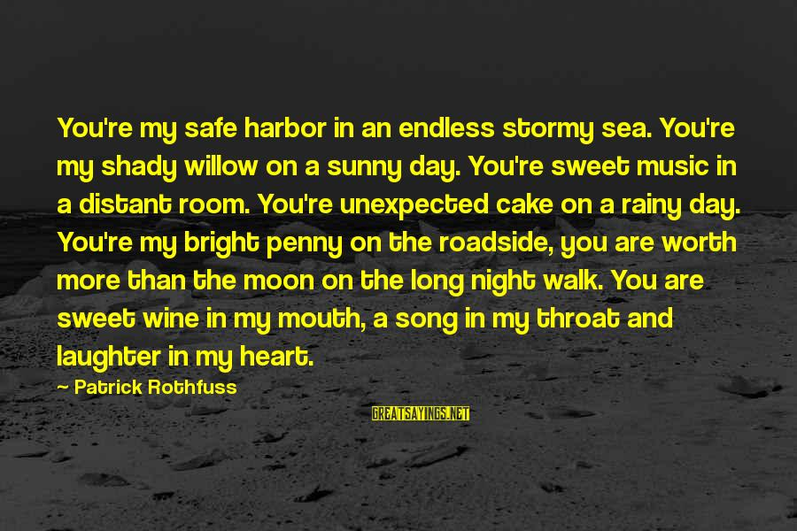You're Shady Sayings By Patrick Rothfuss: You're my safe harbor in an endless stormy sea. You're my shady willow on a