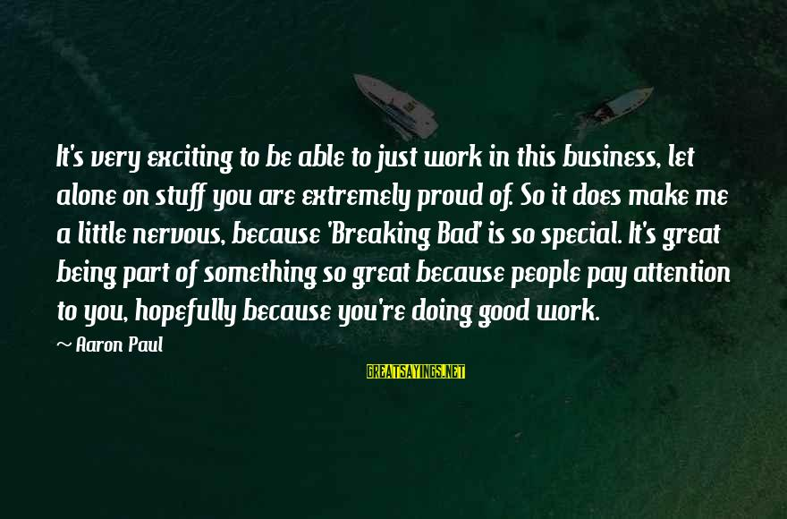 You're So Special Sayings By Aaron Paul: It's very exciting to be able to just work in this business, let alone on