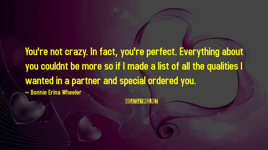 You're So Special Sayings By Bonnie Erina Wheeler: You're not crazy. In fact, you're perfect. Everything about you couldnt be more so if