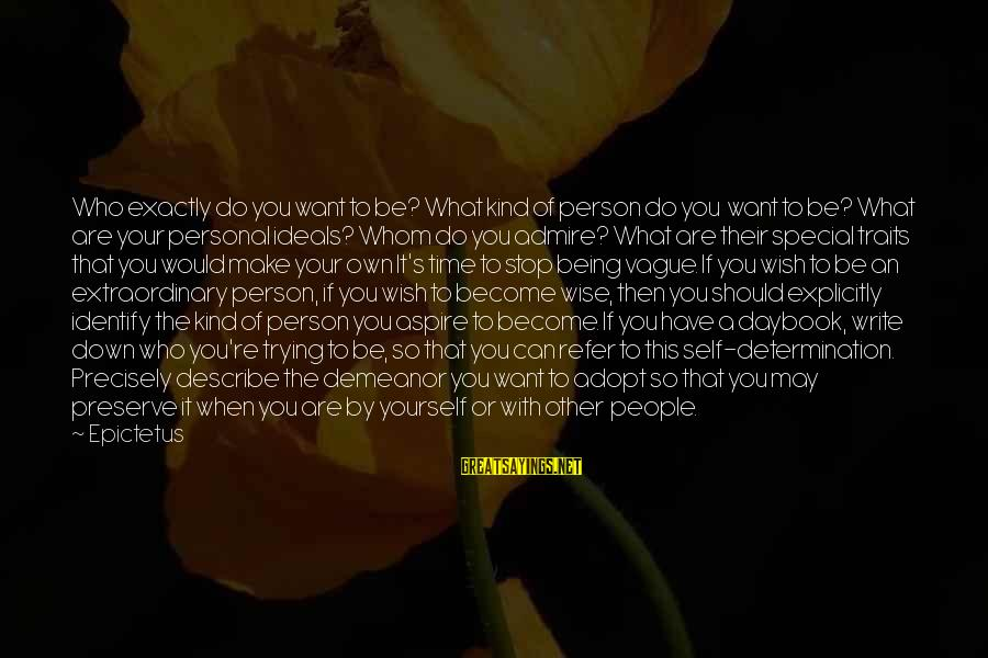 You're So Special Sayings By Epictetus: Who exactly do you want to be? What kind of person do you want to