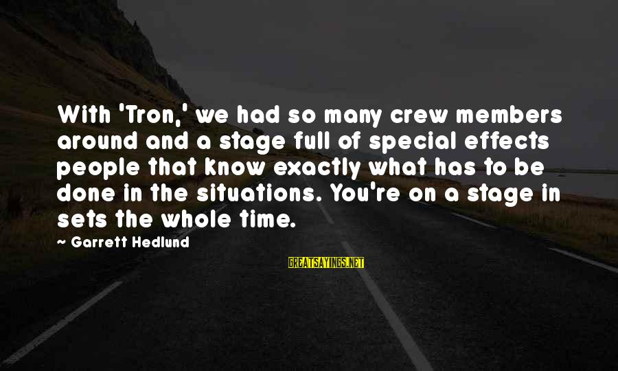 You're So Special Sayings By Garrett Hedlund: With 'Tron,' we had so many crew members around and a stage full of special