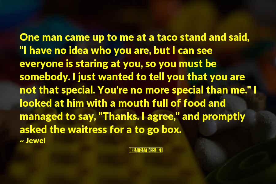 """You're So Special Sayings By Jewel: One man came up to me at a taco stand and said, """"I have no"""