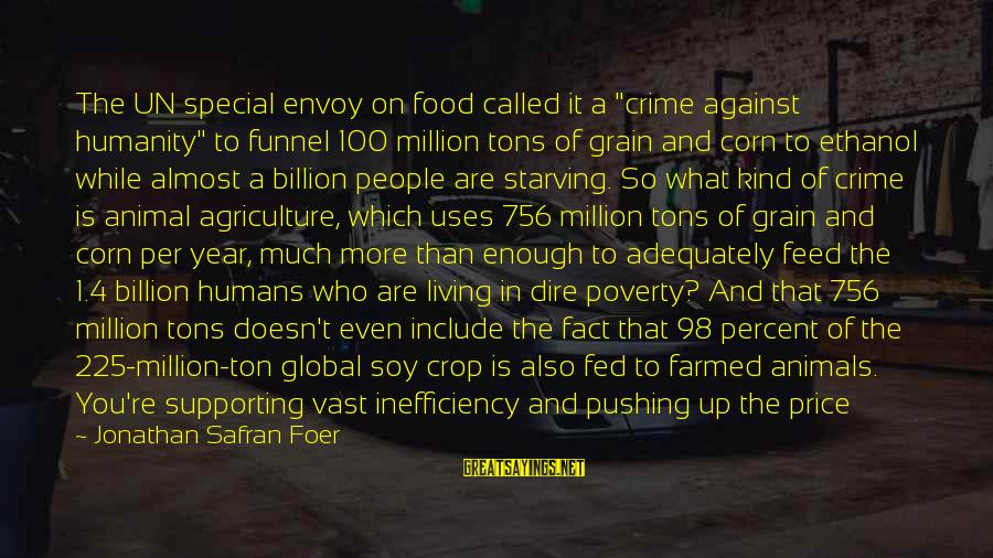 """You're So Special Sayings By Jonathan Safran Foer: The UN special envoy on food called it a """"crime against humanity"""" to funnel 100"""