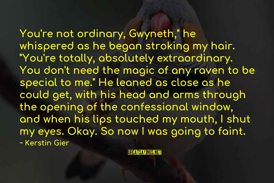 """You're So Special Sayings By Kerstin Gier: You're not ordinary, Gwyneth,"""" he whispered as he began stroking my hair. """"You're totally, absolutely"""