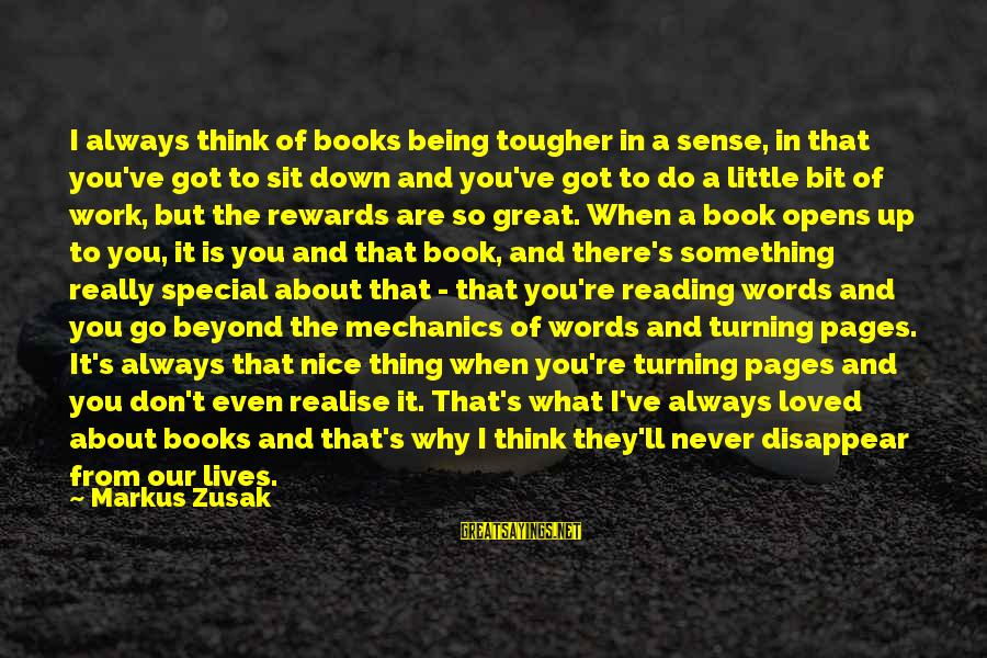 You're So Special Sayings By Markus Zusak: I always think of books being tougher in a sense, in that you've got to