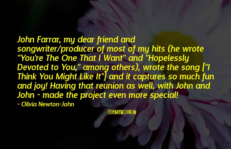 """You're So Special Sayings By Olivia Newton-John: John Farrar, my dear friend and songwriter/producer of most of my hits (he wrote """"You're"""