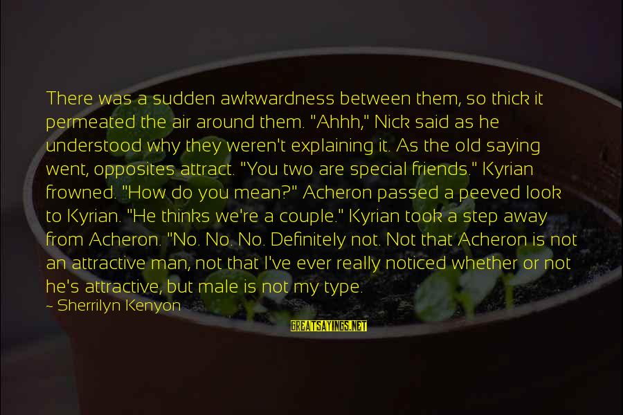 You're So Special Sayings By Sherrilyn Kenyon: There was a sudden awkwardness between them, so thick it permeated the air around them.