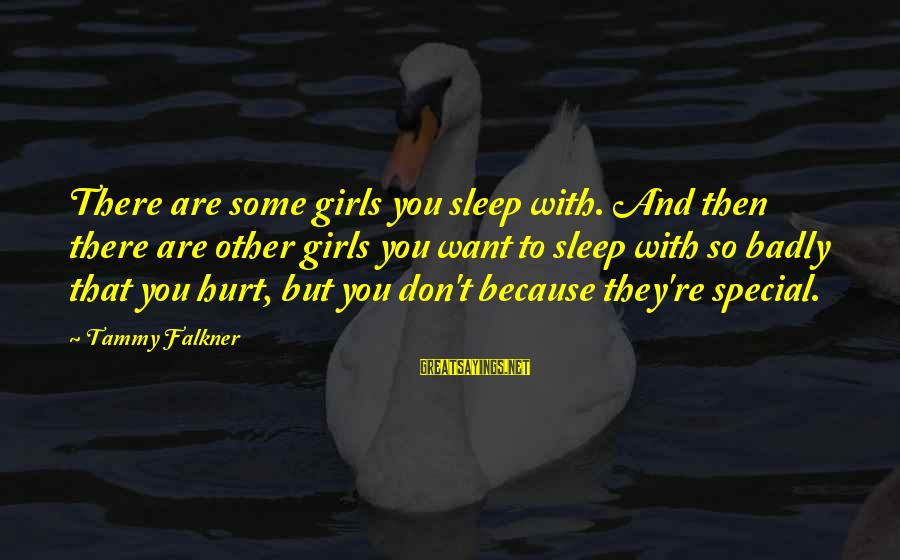 You're So Special Sayings By Tammy Falkner: There are some girls you sleep with. And then there are other girls you want