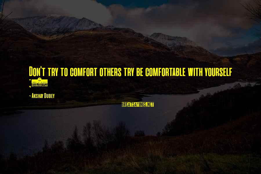 Yourself Attitude Sayings By Akshay Dubey: Don't try to comfort others try be comfortable with yourself ;)