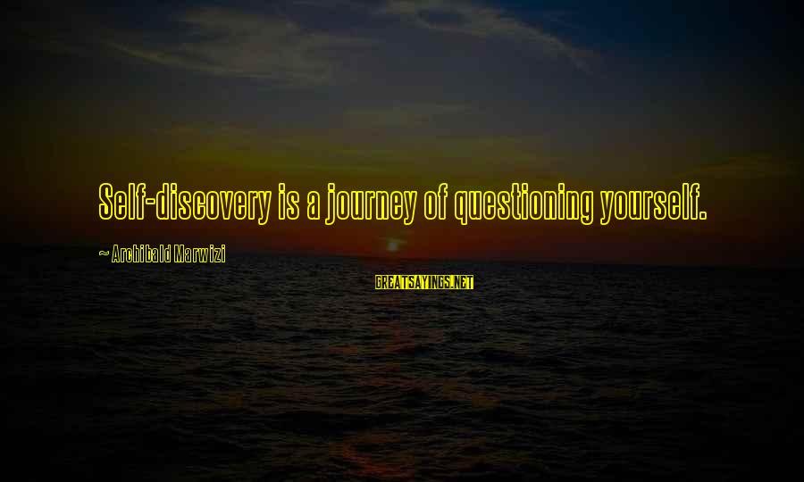 Yourself Attitude Sayings By Archibald Marwizi: Self-discovery is a journey of questioning yourself.
