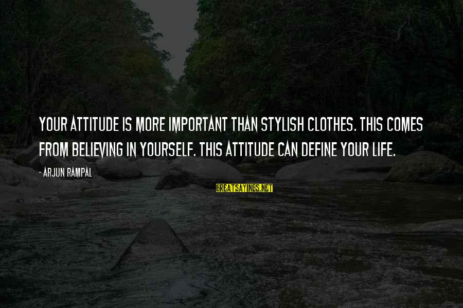 Yourself Attitude Sayings By Arjun Rampal: Your attitude is more important than stylish clothes. This comes from believing in yourself. This