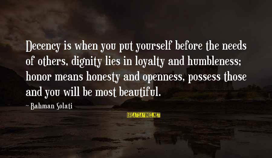 Yourself Attitude Sayings By Bahman Solati: Decency is when you put yourself before the needs of others, dignity lies in loyalty