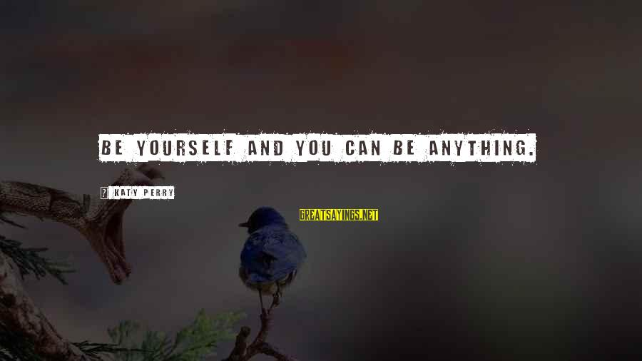 Yourself Attitude Sayings By Katy Perry: Be yourself and you can be anything.