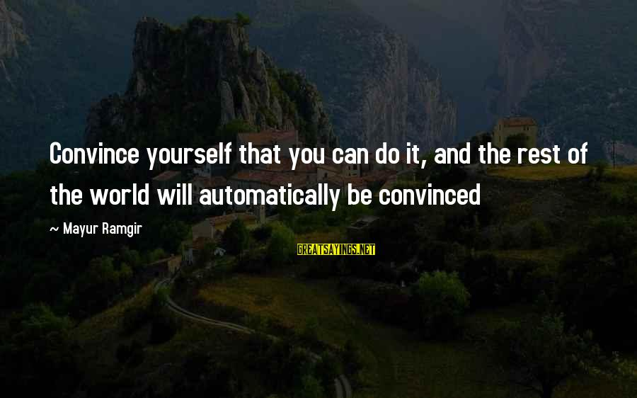 Yourself Attitude Sayings By Mayur Ramgir: Convince yourself that you can do it, and the rest of the world will automatically