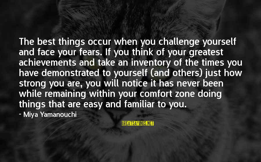 Yourself Attitude Sayings By Miya Yamanouchi: The best things occur when you challenge yourself and face your fears. If you think