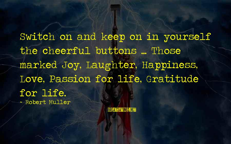 Yourself Attitude Sayings By Robert Muller: Switch on and keep on in yourself the cheerful buttons ... Those marked Joy, Laughter,