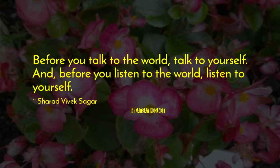 Yourself Attitude Sayings By Sharad Vivek Sagar: Before you talk to the world, talk to yourself. And, before you listen to the